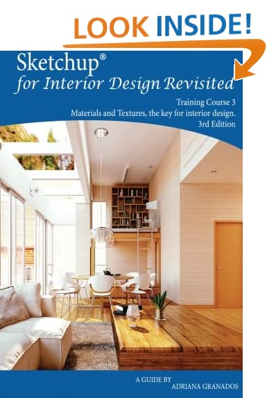 Sketchup For Interior Design Revisited Materials And Textures The Key Training Course 3 Volume