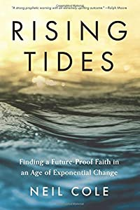 Rising Tides: Finding A Future-Proof Faith In An Age Of Exponential Change (Starling Initiatives Publications Series) (Volume 1)