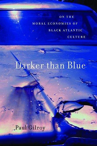 Darker than Blue: On the Moral Economies of Black Atlantic Culture (W.E.B. Du Bois Lectures) [Paperback] [2011] (Author) Paul Gilroy pdf epub