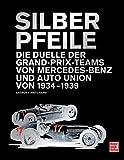 Silberpfeile: Die Duelle der Grand-Prix-Teams von Mercedes-Benz und Auto Union 1934-1939