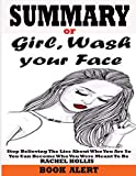 img - for Summary of Girl, Wash Your Face: Stop Believing the Lies About Who You Are so You Can Become Who You Were Meant To Be By Rachel Hollis book / textbook / text book