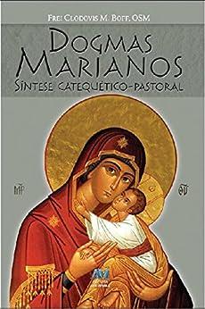 Dogmas marianos: Síntese Catequético-Pastoral por [Boff, Clodovis M.]