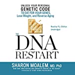 The DNA Restart: Unlock Your Personal Genetic Code to Eat for Your Genes, Lose Weight, and Reverse Aging | Sharon Moalem, MD, PhD