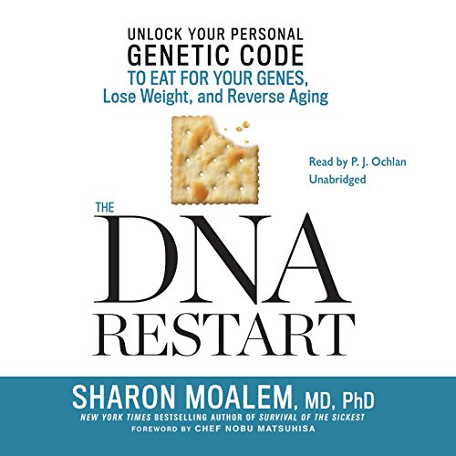 The DNA Restart: Unlock Your Personal Genetic Code to Eat for Your Genes, Lose Weight, and Reverse Aging