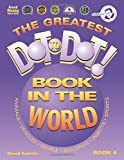 The Greatest Dot-to-Dot Book in the World (Book 4)