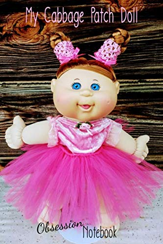 My Cabbage Patch Doll Obsession Notebook: A 6X9 120-Page Lined Notebook For Cabbage Patch Doll Lovers Everywhere! (My Weird Obsession)