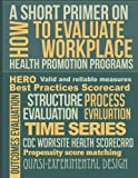 img - for A Short Primer on How to Evaluate Workplace Health Promotion Programs book / textbook / text book