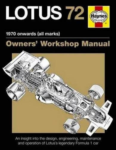 Lotus 72 - 1970 onwards (all marks): An insight into the design, engineering, maintenance and operation of Lotus's legendary Formula 1 car (Owners' Workshop Manual)