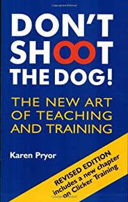 Don't Shoot the Dog!: The New Art of Teaching and Trai