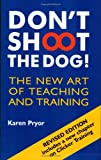 Don't Shoot the Dog!: The New Art of Teaching and Training