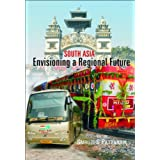 South Asia: Envisioning a Regional Future