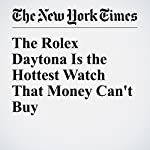 The Rolex Daytona Is the Hottest Watch That Money Can't Buy | Alex Williams