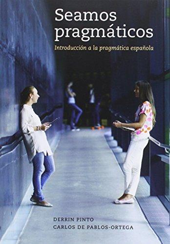 Seamos pragmaticos: Introduccion a la pragmatica española (Spanish and English Edition) [Derrin Pinto - Carlos de Pablos-Ortega] (Tapa Blanda)