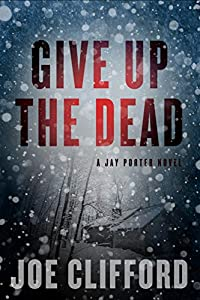 Give Up the Dead (The Jay Porter Series Book 3)