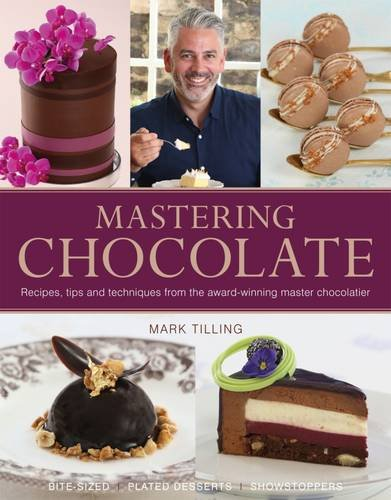 Mastering Chocolate: Recipes, Tips and Techniques from the Award-Winning Master Chocolatier