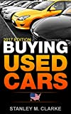 Buying Used Cars 2017 Car Industry Edition: A used vehicles car buyers guide to: Car insurance |...