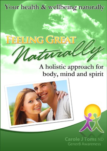 Feeling Great Naturally A Holistic Approach For Body, Mind