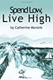 Spend Low, Live High, Catherine Morsink, 0595246753