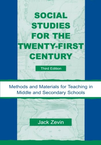 Social Studies for the Twenty-First Century: Methods and Materials for Teaching in Middle and Secondary Schools, 3rd Edition