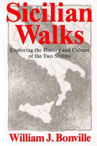 Sicilian Walks: Exploring the History and Culture of the Two Sicilies, Bonville, William J.