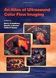 An Atlas of Ultrasound Color Flow Imaging, Barry B. Goldberg and Daniel A. Merton, 1853170631