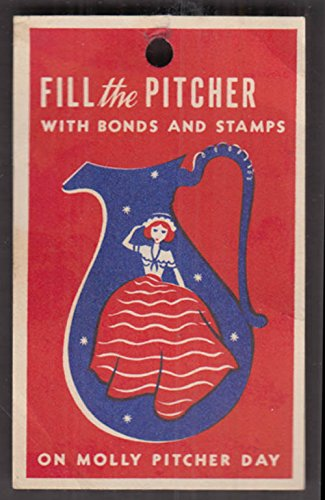 Fill the Pitcher with Bonds & Stamps on Molly Pitcher Day tag 1940s - Tag Pitcher
