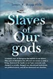 img - for Slaves of Our gods by James R. Bupp PhD (2015-03-25) book / textbook / text book