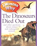 I Wonder Why the Dinosaurs Died Out, Andrew Charman, 0753469537