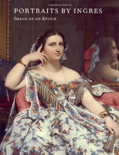 Portraits by Ingres: Image of an Epoch