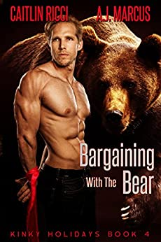 Bargaining with the Bear (Kinky Holidays Book 4) by [Ricci, Caitlin, Marcus, A.J.]