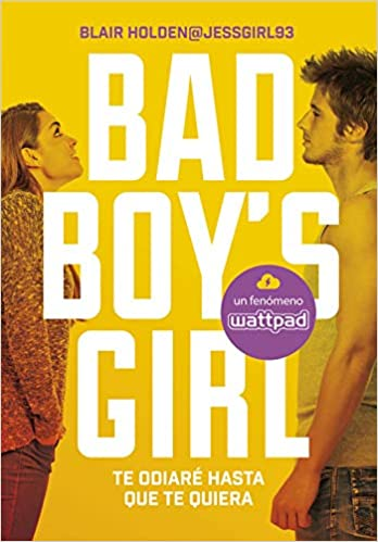 Te odiaré hasta que te quiera (Bad Boy's Girl 1): Amazon.es: Holden, Blair, Sheila Espinosa Arribas;: Libros