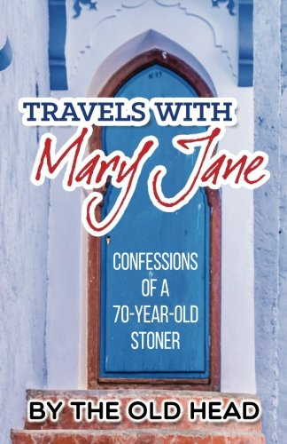 Travels With Mary Jane: Confessions of a 70 year old stoner ()