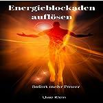 Energieblockaden auflösen: Sofort mehr Power [Dissolve energy blocks: More power instantly] | Uwe Klein