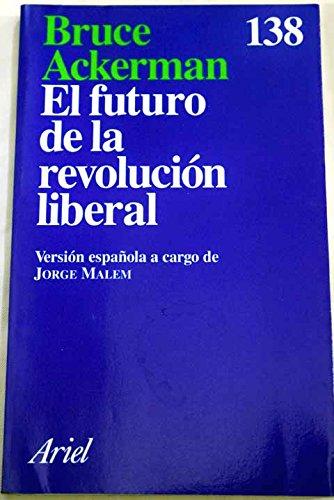 El futuro de la revolucion liberal: Amazon.es: Ackerman, Bruce A.: Libros