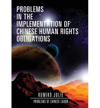 { [ PROBLEMS IN THE IMPLEMENTATION OF CHINESE HUMAN RIGHTS OBLIGATIONS: PROBLEMS OF CHINESE LABOR ] } Julie, Kumiko ( AUTHOR ) Sep-17-2013 Paperback pdf epub