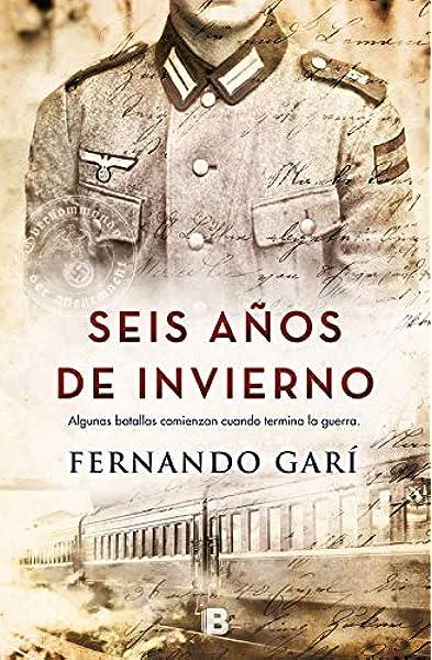 Seis años de invierno (Grandes novelas): Amazon.es: Garí, Fernando: Libros