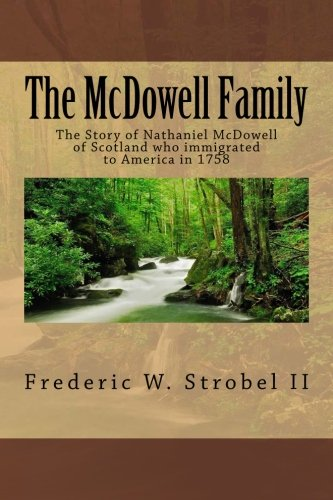 Download The McDowell Family: The Story of Nathaniel McDowell of Scotland who immigrated to America in 1758 pdf