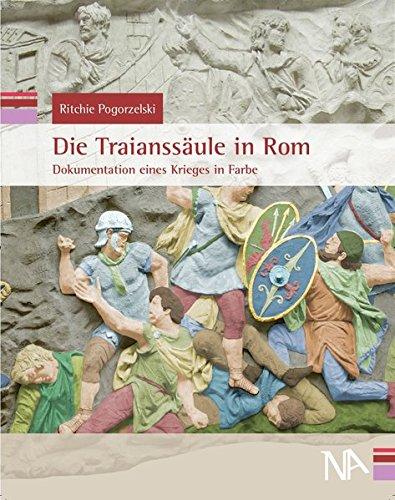 Die Traianssäule in Rom. Dokumentation eines Krieges in Farbe