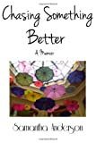 Chasing Something Better, a Memoir, Samantha Anderson, 1492951870