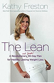 The Lean: A Revolutionary (and Simple!) 30-Day Plan for Healthy, Lasting Weight Loss by [Freston, Kathy]