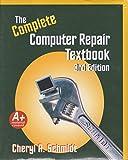 Complete Computer Repair, Schmidt, Cheryl A., 1576760677