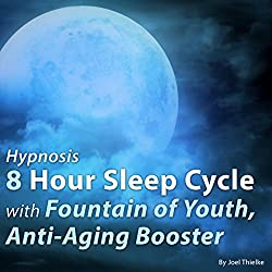 Hypnosis 8 Hour Sleep Cycle with Fountain of Youth, Anti-Aging Booster