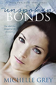 Unspoken Bonds (Long Shot Series Book 2) by [Grey, Michelle]