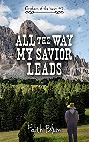 All the Way My Savior Leads (Orphans of the West Book 2)