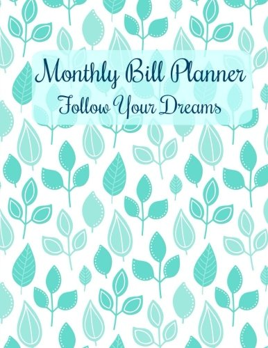 Read Online Monthly Bill Planner: Follow Your Dreams (Bill Organizer **8 x 11** Simple Format-Great for Keeping Track of Bills) (Volume 42) pdf