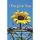 I Forgive You: How Heart-Based Forgiveness Sets You Free
