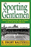 Sporting Gentlemen: Men's Tennis from the Age of Honor to the Cult of the Superstar