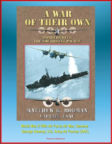 A War of Their Own: Bombers over the Southwest Pacific - World War II Fifth Air Force Air War, General George Kenney, U.S. Army Air Forces (AAF)