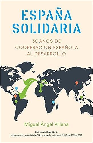 España solidaria: Historia de la cooperación española al desarrollo 1986-2016 Sin colección: Amazon.es: Villena García, Miguel Ángel: Libros