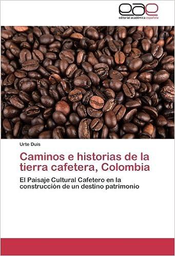 Caminos e historias de la tierra cafetera, Colombia: El Paisaje ...